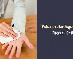 Palmoplantar Hyperhidrosis: Therapy Options