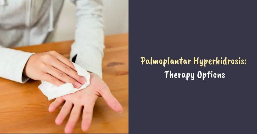 Palmoplantar Hyperhidrosis_ Therapy Options