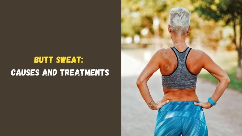 Butt Sweat Causes and Treatments