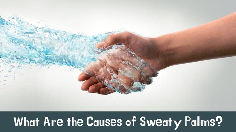 Causes of Sweaty Palms